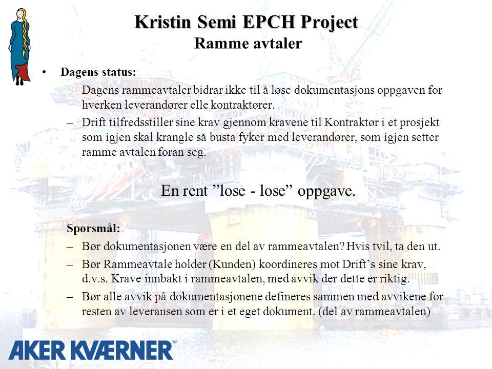 Kristin Semi EPCH Project Kristin Semi EPCH Project Ramme avtaler Dagens status: –Dagens rammeavtaler bidrar ikke til å løse dokumentasjons oppgaven for hverken leverandører elle kontraktører.