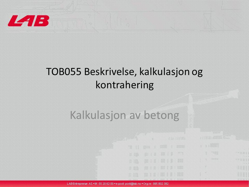 TOB055 Beskrivelse, kalkulasjon og kontrahering Kalkulasjon av betong