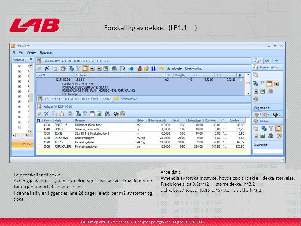 Forskaling av dekke. (LB1.1__) Leie forskaling til dekke. Avhengig av dekke system og dekke størrelse og hvor lang tid det tar før en gjentar arbeidso