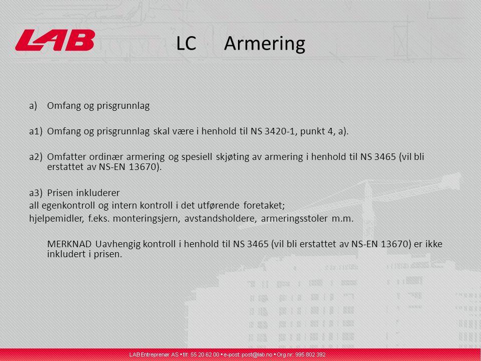 LCArmering a)Omfang og prisgrunnlag a1)Omfang og prisgrunnlag skal være i henhold til NS 3420-1, punkt 4, a). a2)Omfatter ordinær armering og spesiell