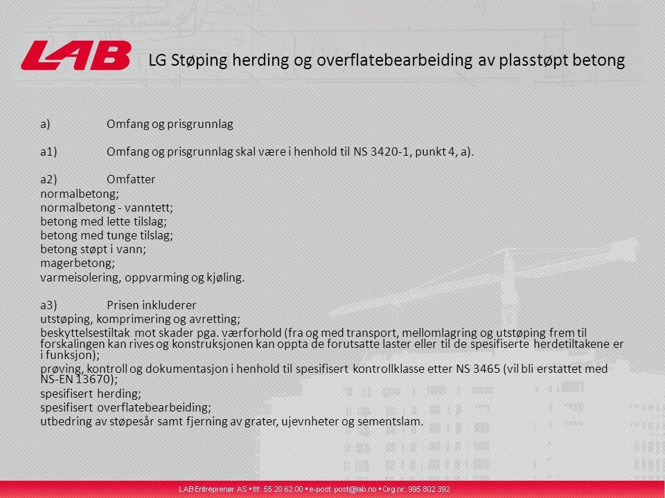 LG Støping herding og overflatebearbeiding av plasstøpt betong a)Omfang og prisgrunnlag a1)Omfang og prisgrunnlag skal være i henhold til NS 3420-1, p