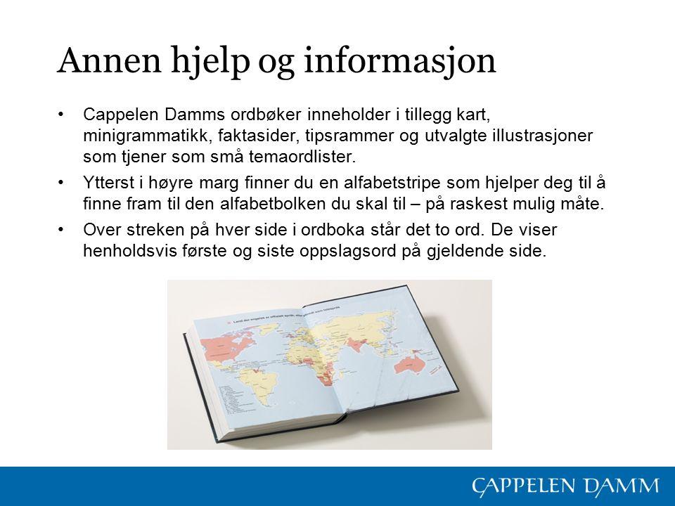 Annen hjelp og informasjon Cappelen Damms ordbøker inneholder i tillegg kart, minigrammatikk, faktasider, tipsrammer og utvalgte illustrasjoner som tjener som små temaordlister.
