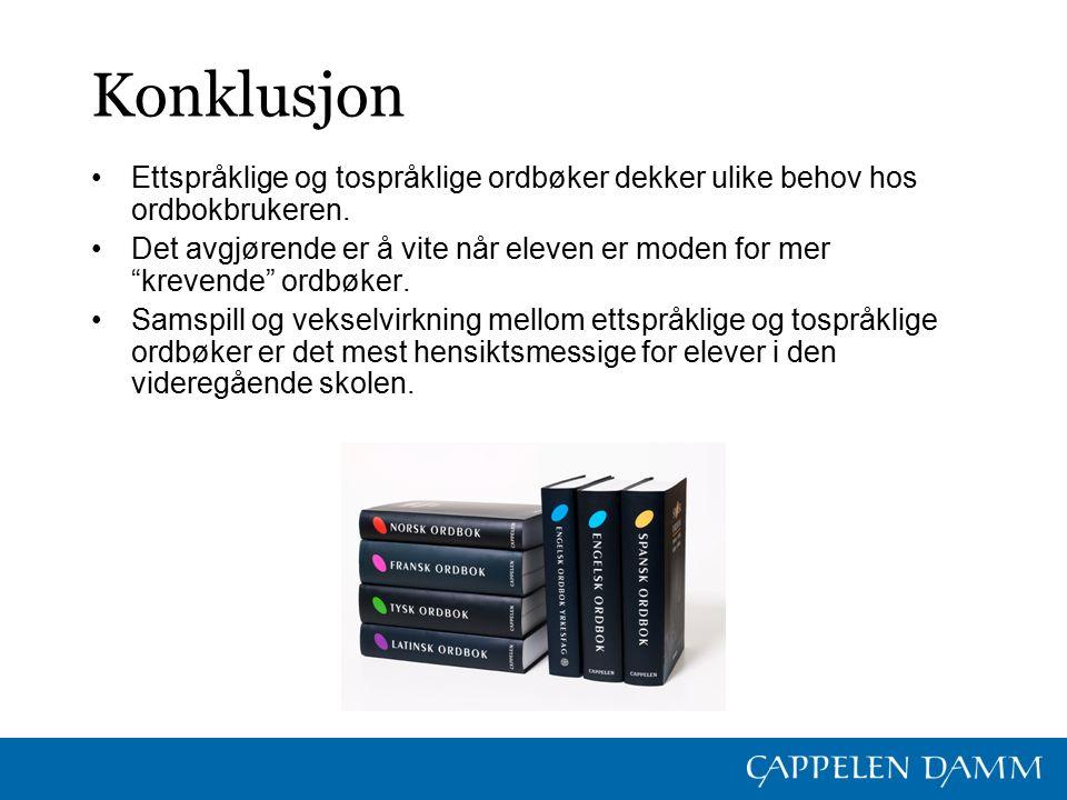 Konklusjon Ettspråklige og tospråklige ordbøker dekker ulike behov hos ordbokbrukeren.