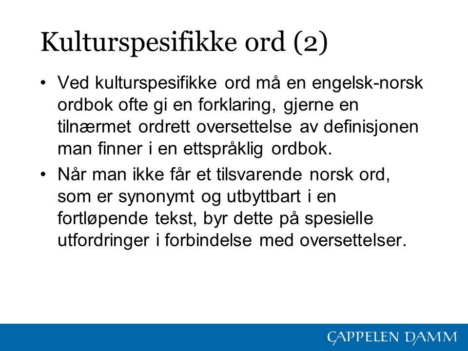Kulturspesifikke ord (2) Ved kulturspesifikke ord må en engelsk-norsk ordbok ofte gi en forklaring, gjerne en tilnærmet ordrett oversettelse av defini