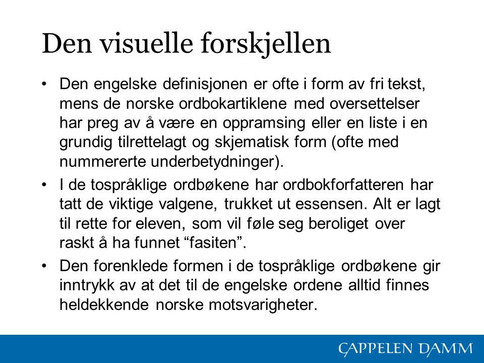 Den visuelle forskjellen Den engelske definisjonen er ofte i form av fri tekst, mens de norske ordbokartiklene med oversettelser har preg av å være en oppramsing eller en liste i en grundig tilrettelagt og skjematisk form (ofte med nummererte underbetydninger).