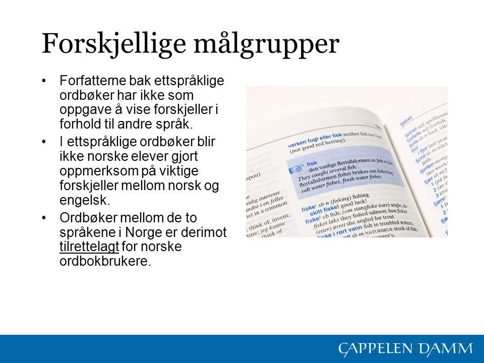 Forskjellige målgrupper Forfatterne bak ettspråklige ordbøker har ikke som oppgave å vise forskjeller i forhold til andre språk. I ettspråklige ordbøk