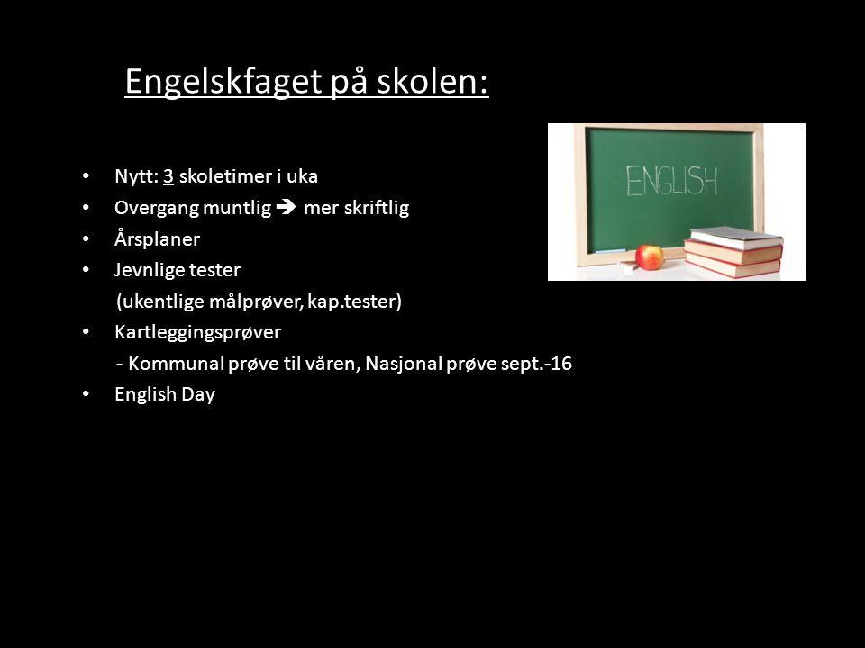 Engelskfaget på skolen: Nytt: 3 skoletimer i uka Overgang muntlig  mer skriftlig Årsplaner Jevnlige tester (ukentlige målprøver, kap.tester) Kartlegg
