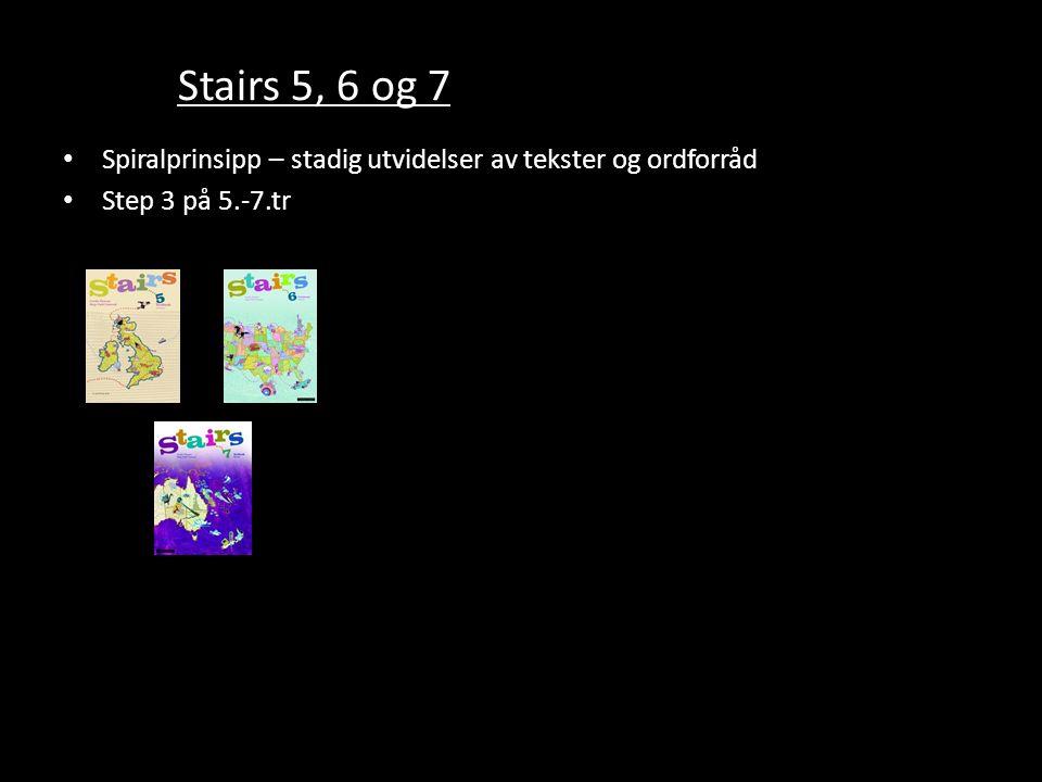 Stairs 5, 6 og 7 Spiralprinsipp – stadig utvidelser av tekster og ordforråd Step 3 på 5.-7.tr