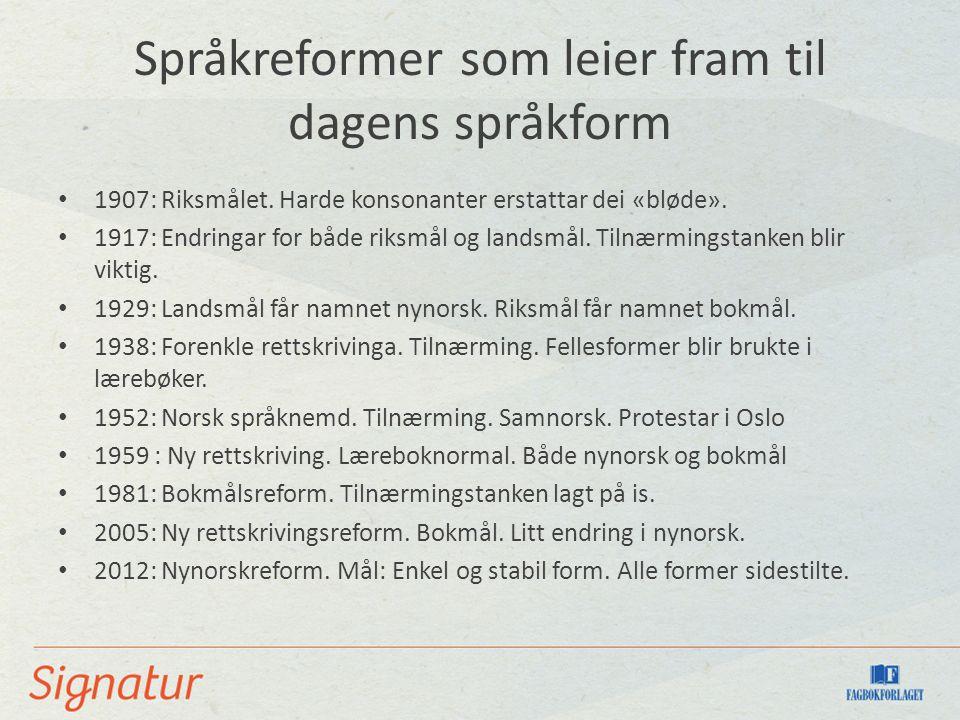 Språkreformer som leier fram til dagens språkform 1907: Riksmålet.