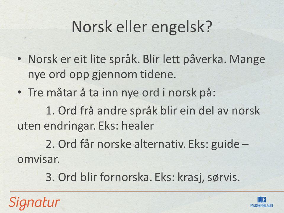 Norsk eller engelsk. Norsk er eit lite språk. Blir lett påverka.