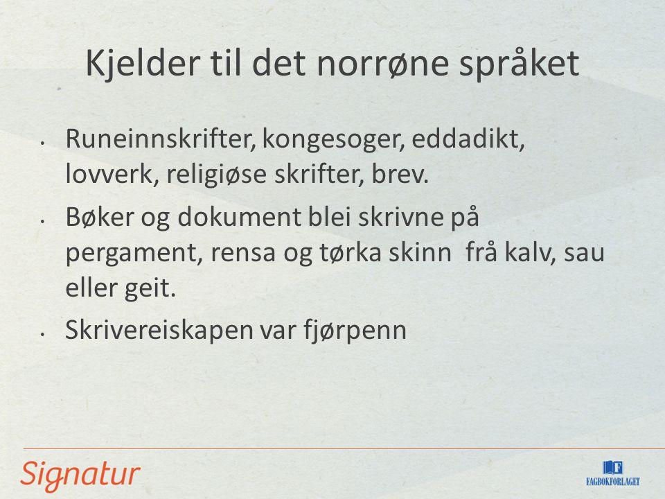 Kjelder til det norrøne språket Runeinnskrifter, kongesoger, eddadikt, lovverk, religiøse skrifter, brev.