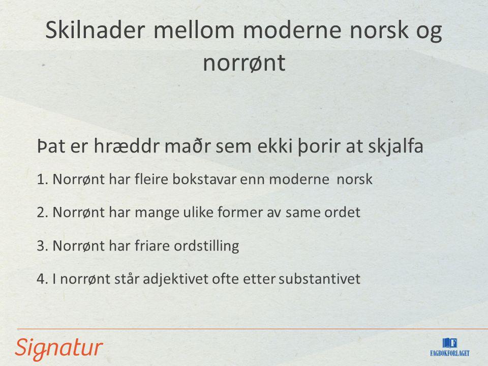 Skilnader mellom moderne norsk og norrønt Þat er hræddr maðr sem ekki þorir at skjalfa 1.