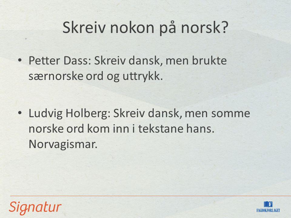 Skreiv nokon på norsk. Petter Dass: Skreiv dansk, men brukte særnorske ord og uttrykk.
