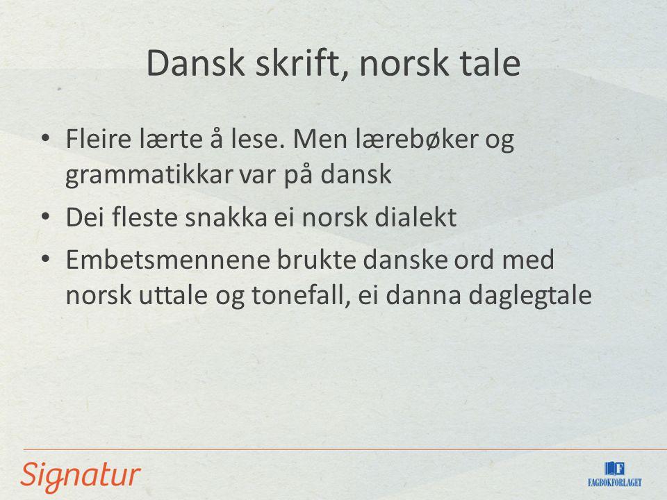 Dansk skrift, norsk tale Fleire lærte å lese.
