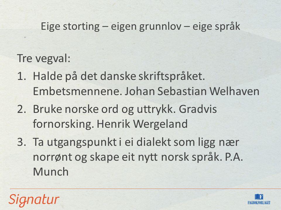 Eige storting – eigen grunnlov – eige språk Tre vegval: 1.Halde på det danske skriftspråket.