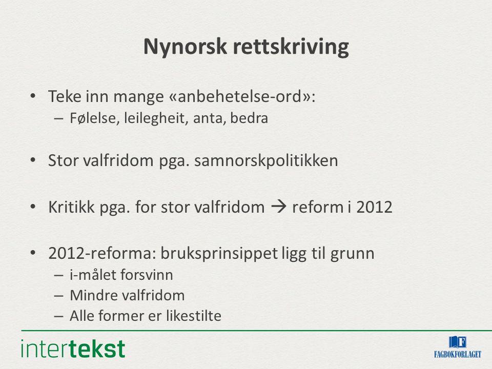 Nynorsk rettskriving Teke inn mange «anbehetelse-ord»: – Følelse, leilegheit, anta, bedra Stor valfridom pga. samnorskpolitikken Kritikk pga. for stor