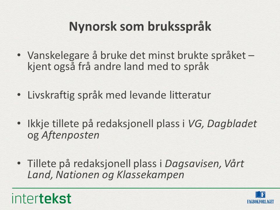 Nynorsk som bruksspråk Vanskelegare å bruke det minst brukte språket – kjent også frå andre land med to språk Livskraftig språk med levande litteratur