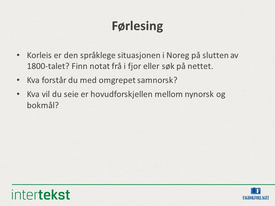 Førlesing Korleis er den språklege situasjonen i Noreg på slutten av 1800-talet? Finn notat frå i fjor eller søk på nettet. Kva forstår du med omgrepe