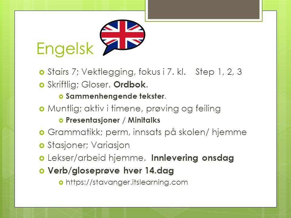 Engelsk  Stairs 7; Vektlegging, fokus i 7. kl. Step 1, 2, 3  Skriftlig; Gloser.