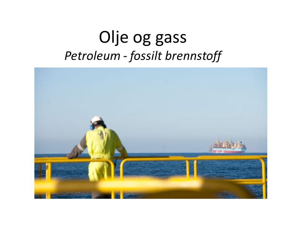 Olje og gass Petroleum - fossilt brennstoff