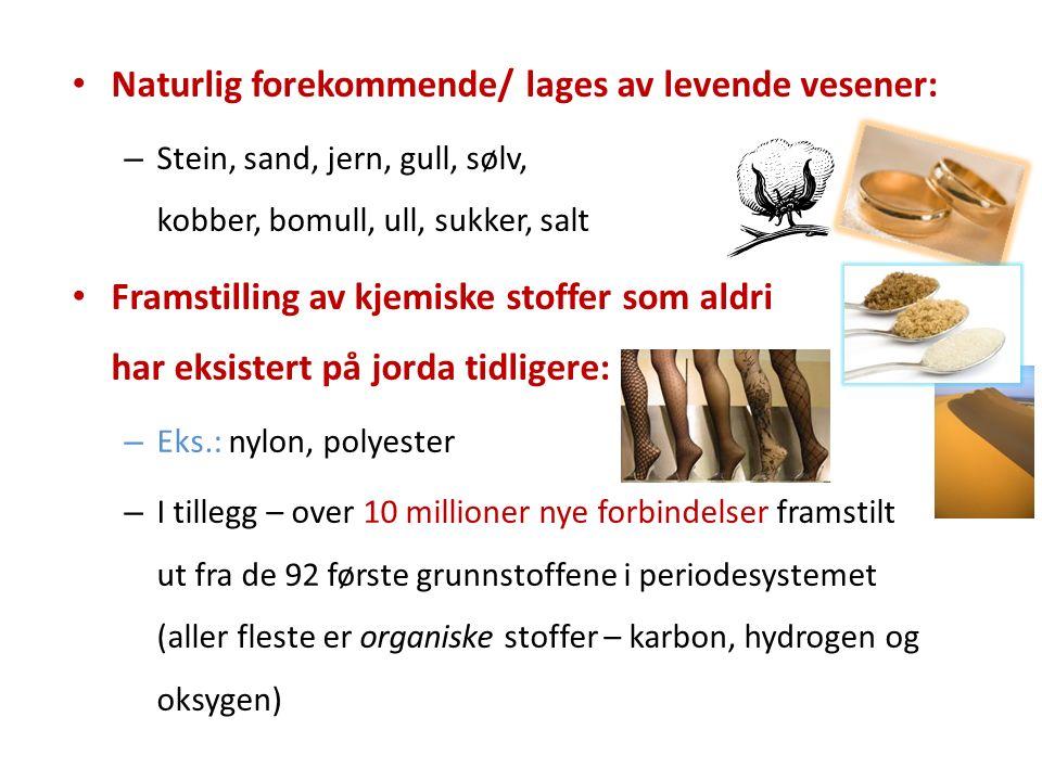 Naturlig forekommende/ lages av levende vesener: – Stein, sand, jern, gull, sølv, kobber, bomull, ull, sukker, salt Framstilling av kjemiske stoffer s