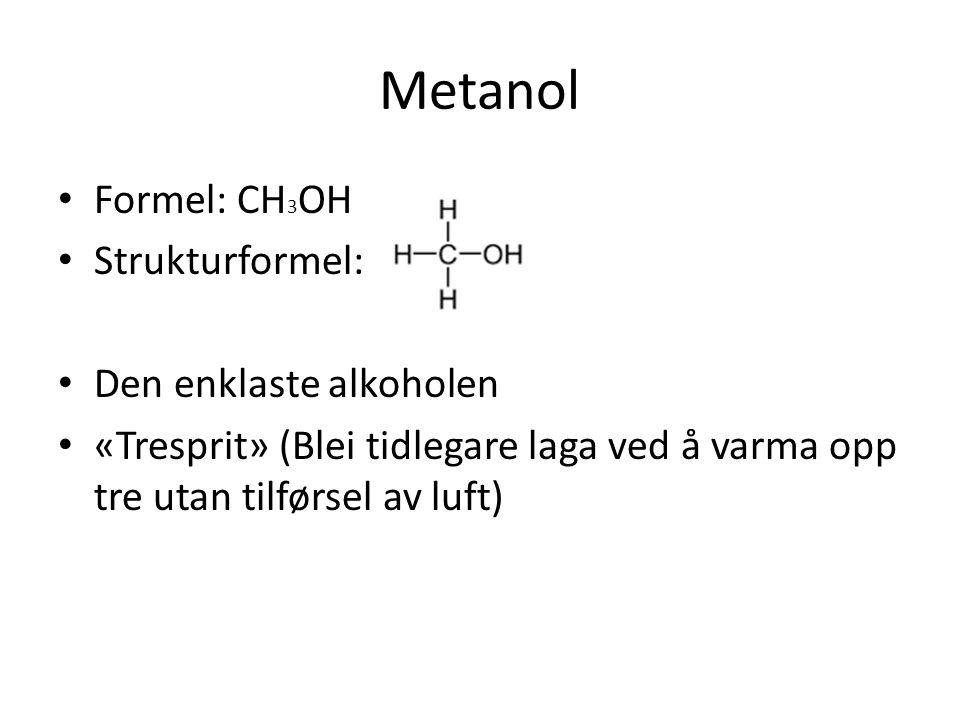 Metanol Formel: CH 3 OH Strukturformel: Den enklaste alkoholen «Tresprit» (Blei tidlegare laga ved å varma opp tre utan tilførsel av luft)