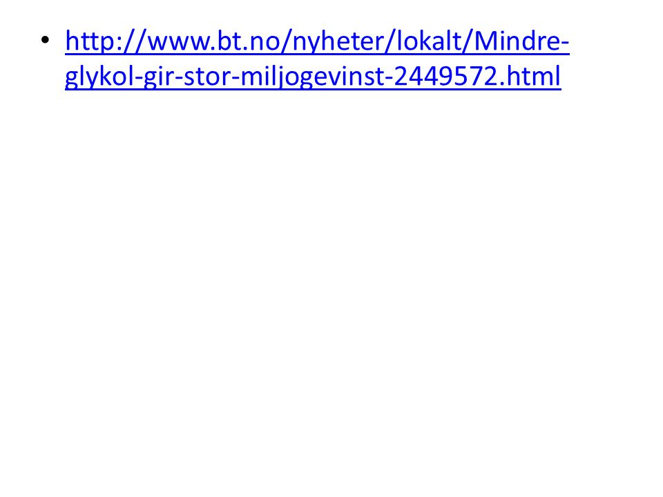 http://www.bt.no/nyheter/lokalt/Mindre- glykol-gir-stor-miljogevinst-2449572.html http://www.bt.no/nyheter/lokalt/Mindre- glykol-gir-stor-miljogevinst-2449572.html