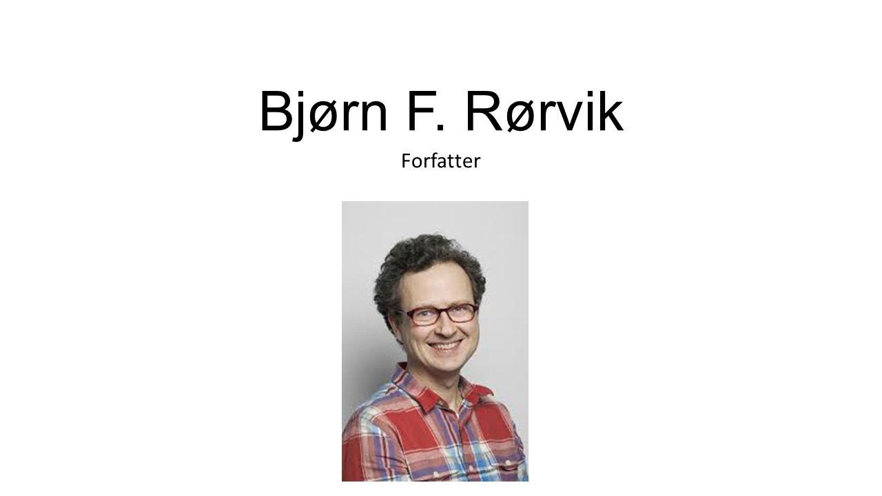 Bjørn F. Rørvik Forfatter