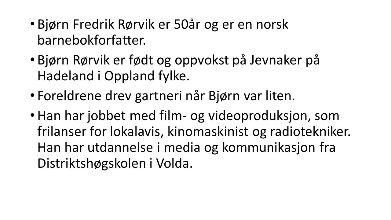 Bjørn Fredrik Rørvik er 50år og er en norsk barnebokforfatter.