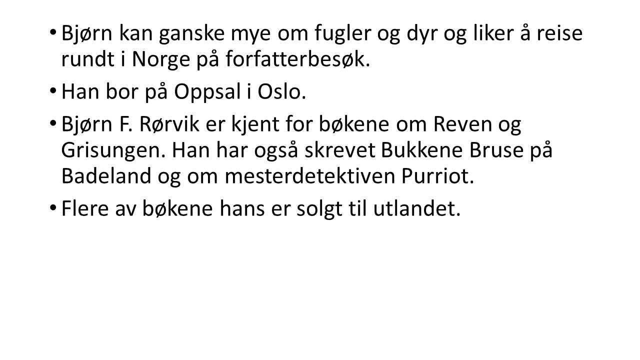 Bjørn kan ganske mye om fugler og dyr og liker å reise rundt i Norge på forfatterbesøk.