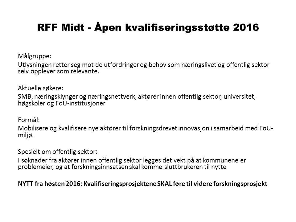 RFF Midt - Åpen kvalifiseringsstøtte 2016 Målgruppe: Utlysningen retter seg mot de utfordringer og behov som næringslivet og offentlig sektor selv opp