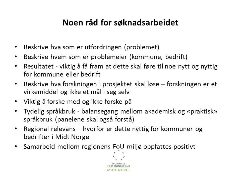 Noen råd for søknadsarbeidet Beskrive hva som er utfordringen (problemet) Beskrive hvem som er problemeier (kommune, bedrift) Resultatet - viktig å få