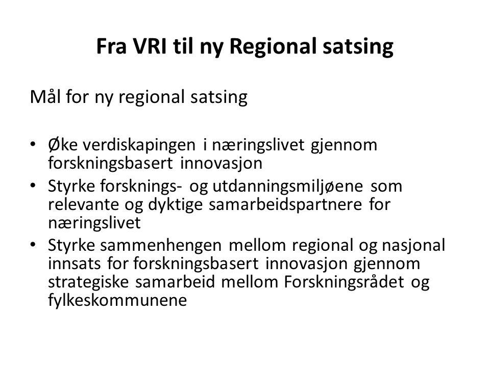 Fra VRI til ny Regional satsing Mål for ny regional satsing Øke verdiskapingen i næringslivet gjennom forskningsbasert innovasjon Styrke forsknings- o