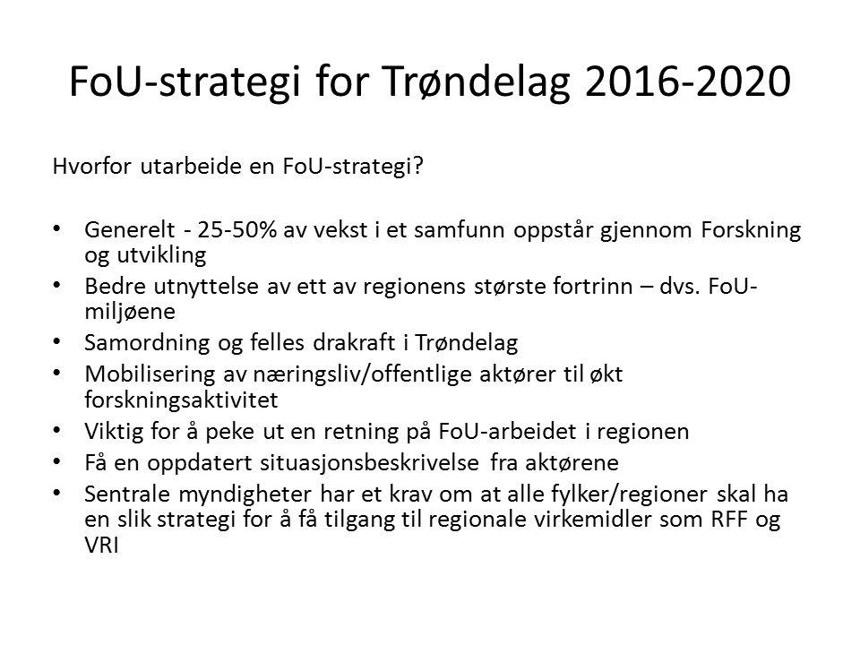 FoU-strategi for Trøndelag 2016-2020 Hvorfor utarbeide en FoU-strategi? Generelt - 25-50% av vekst i et samfunn oppstår gjennom Forskning og utvikling