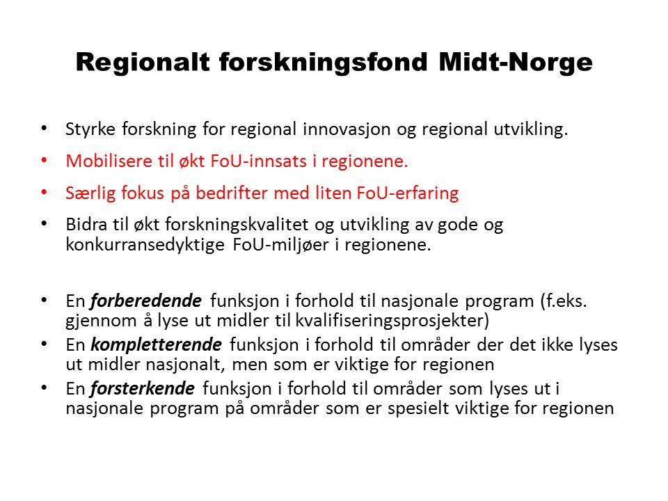 Regionalt forskningsfond Midt-Norge Styrke forskning for regional innovasjon og regional utvikling. Mobilisere til økt FoU-innsats i regionene. Særlig