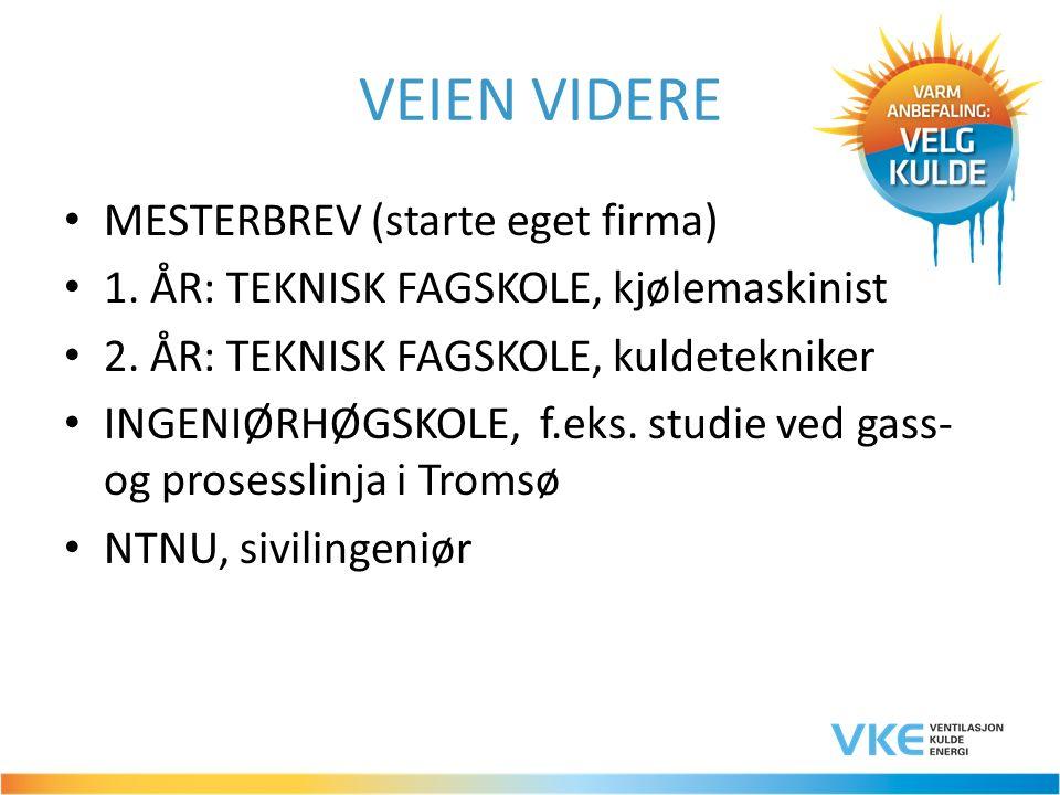 VEIEN VIDERE MESTERBREV (starte eget firma) 1. ÅR: TEKNISK FAGSKOLE, kjølemaskinist 2.