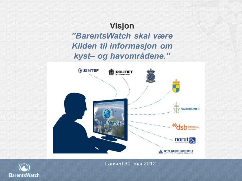 Visjon BarentsWatch skal være Kilden til informasjon om kyst– og havområdene. Lansert 30.