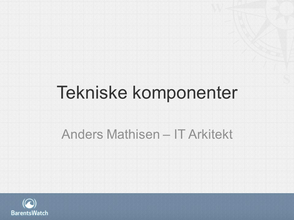 Tekniske komponenter Anders Mathisen – IT Arkitekt