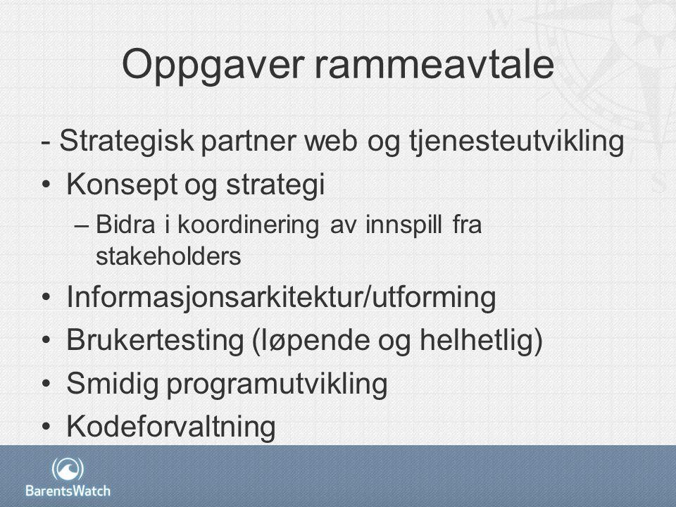 Oppgaver rammeavtale - Strategisk partner web og tjenesteutvikling Konsept og strategi –Bidra i koordinering av innspill fra stakeholders Informasjonsarkitektur/utforming Brukertesting (løpende og helhetlig) Smidig programutvikling Kodeforvaltning