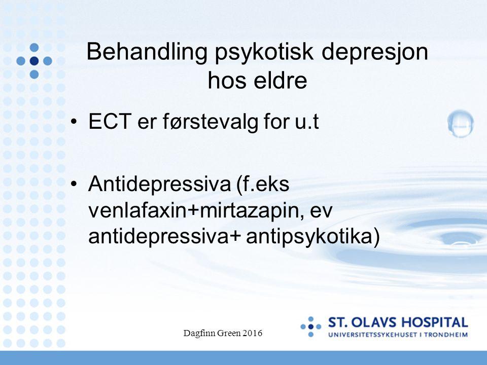 Dagfinn Green 2016 Behandling psykotisk depresjon hos eldre ECT er førstevalg for u.t Antidepressiva (f.eks venlafaxin+mirtazapin, ev antidepressiva+ antipsykotika)