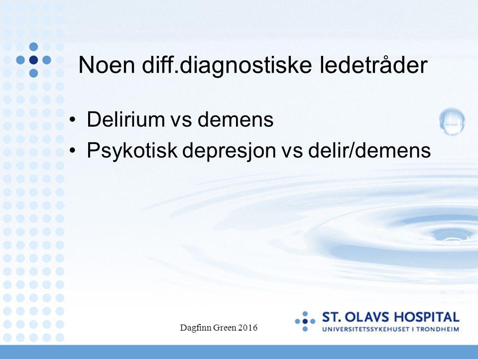 Dagfinn Green 2016 Noen diff.diagnostiske ledetråder Delirium vs demens Psykotisk depresjon vs delir/demens