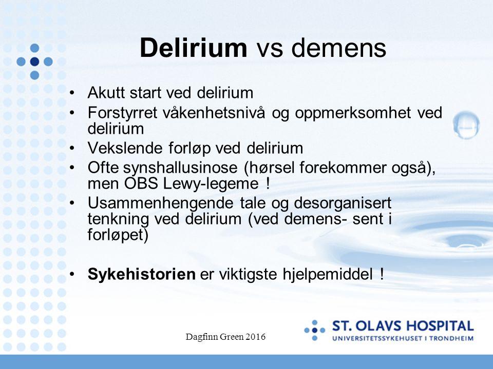 Dagfinn Green 2016 Delirium vs demens Akutt start ved delirium Forstyrret våkenhetsnivå og oppmerksomhet ved delirium Vekslende forløp ved delirium Ofte synshallusinose (hørsel forekommer også), men OBS Lewy-legeme .