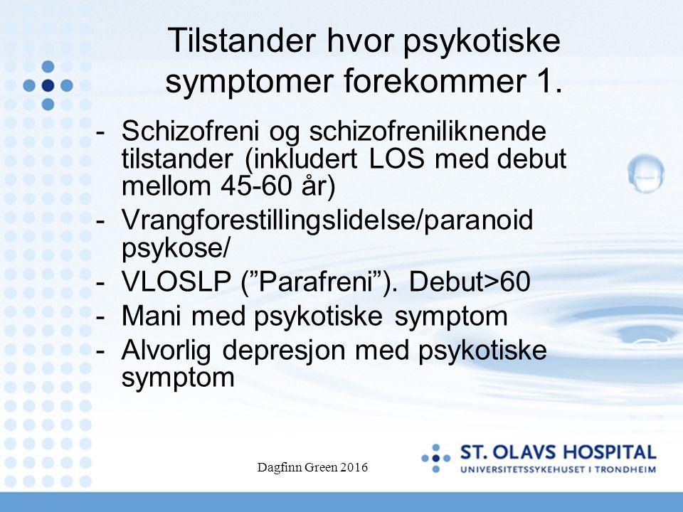 Dagfinn Green 2016 Tilstander hvor psykotiske symptomer forekommer 1. - Schizofreni og schizofreniliknende tilstander (inkludert LOS med debut mellom