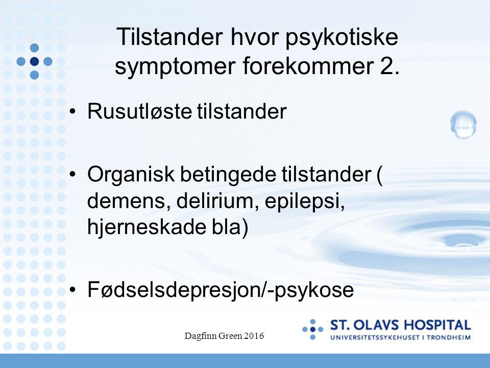 Dagfinn Green 2016 Psykoser som debuterer i eldre alder (viktigste) 1.VLOSLP /LOS 2.Demens med psykose (Alzheimer, Lewy-legeme, vaskulær demens) 3.Delirium (med syn/hørselshallusinose) 4.Depresjon med psykotiske symptom (psykotisk depresjon)