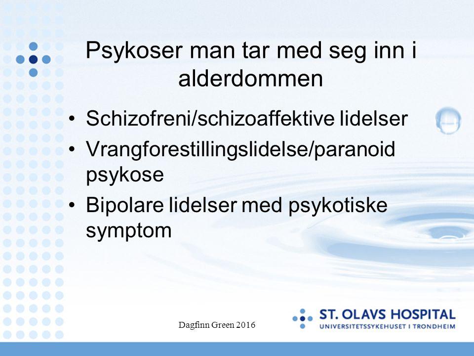 Dagfinn Green 2016 Psykoser man tar med seg inn i alderdommen Schizofreni/schizoaffektive lidelser Vrangforestillingslidelse/paranoid psykose Bipolare lidelser med psykotiske symptom