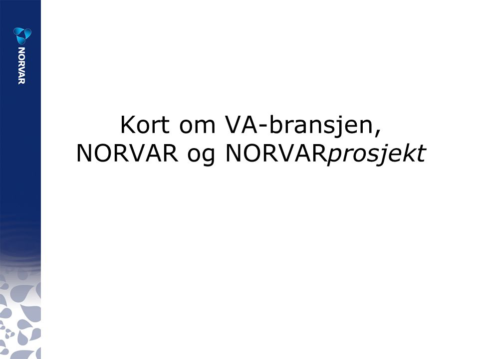 Kort om VA-bransjen, NORVAR og NORVARprosjekt