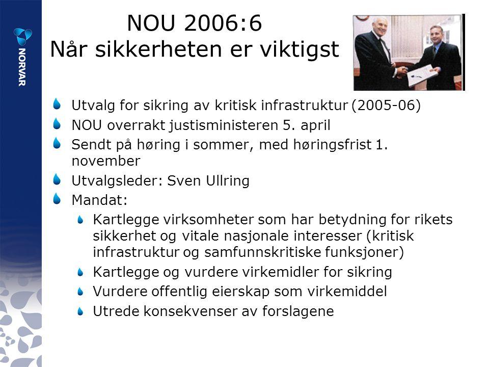 NOU 2006:6 N å r sikkerheten er viktigst Utvalg for sikring av kritisk infrastruktur (2005-06) NOU overrakt justisministeren 5.
