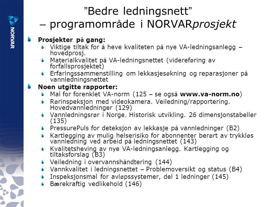 Bedre ledningsnett – programomr å de i NORVARprosjekt Prosjekter p å gang: Viktige tiltak for å heve kvaliteten p å nye VA-ledningsanlegg – hovedprosj.