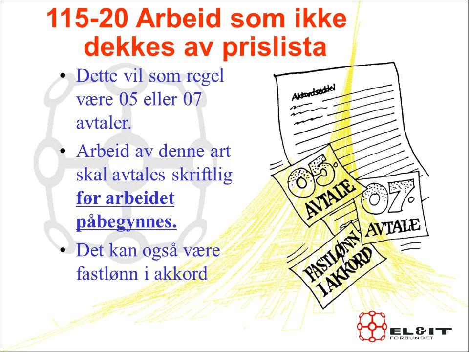 115-20 Arbeid som ikke dekkes av prislista Dette vil som regel være 05 eller 07 avtaler.