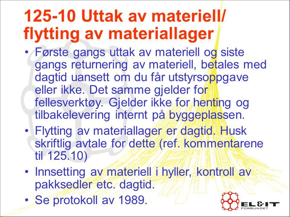 125-10 Uttak av materiell/ flytting av materiallager Første gangs uttak av materiell og siste gangs returnering av materiell, betales med dagtid uansett om du får utstyrsoppgave eller ikke.